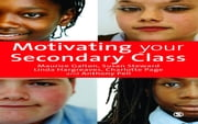 Motivating Your Secondary Class ebook by Professor Maurice J Galton,Ms Susan Steward,Dr Linda Hargreaves,Charlotte Page,Dr Anthony Pell
