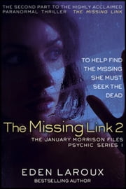 The Missing Link 2: The January Morrison Files, Psychic Series 1 - The January Morrison Files, Psychic Series ebook by Eden Laroux