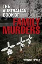 The Australian Book of Family Murders ebook by Wendy Lewis