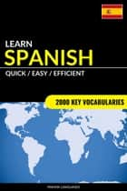 Learn Spanish: Quick / Easy / Efficient: 2000 Key Vocabularies ebook by Pinhok Languages