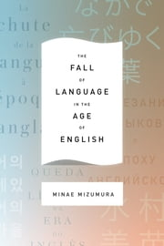 The Fall of Language in the Age of English ebook by Minae Mizumura, Mari Yoshihara, Juliet Winters Carpenter