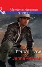 Tribal Law (Mills & Boon Intrigue) (Apache Protectors, Book 3) ebook by Jenna Kernan