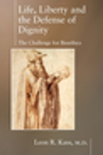 Life Liberty & the Defense of Dignity - The Challenge for Bioethics ebook by Leon Kass