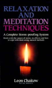 Relaxation and Meditation Techniques: A Complete Stress-proofing System eBook by Leon Chaitow