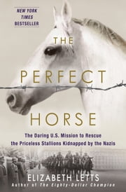 The Perfect Horse - The Daring U.S. Mission to Rescue the Priceless Stallions Kidnapped by the Nazis ebook by Kobo.Web.Store.Products.Fields.ContributorFieldViewModel