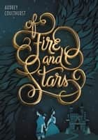 Of Fire and Stars ebook by Audrey Coulthurst, Jordan Saia