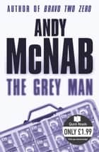 The Grey Man ebook by Andy McNab