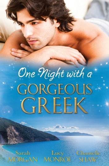 One Night With A Gorgeous Greek - 3 Book Box Set ebook by Sarah Morgan,Chantelle Shaw,LUCY MONROE