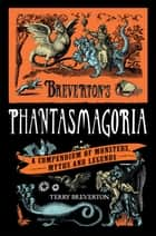 Breverton's Phantasmagoria - A Compendium of Monsters, Myths and Legends eBook by Terry Breverton