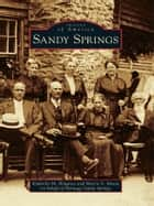 Sandy Springs ebook by Kimberly M. Brigance,Morris V. Moore,Heritage Sandy Springs