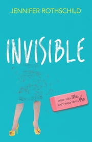 Invisible - How You Feel Is Not Who You Are ebook by Jennifer Rothschild