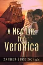 A New Life for Veronica ebook by Zander Buckingham