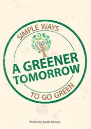 A Greener Tomorrow - Simple Ways to Go Green ebook by Nicole McDonald,South Africans