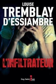 L'infiltrateur ebook by Louise Tremblay-D'Essiambre