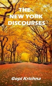The New York Discourses eBook by Gopi Krishna