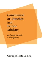 Communion of Churches and Petrine Ministry - Lutheran-Catholic Convergences ebook by Group of Farfa Sabina,Paul Misner,Peder Norgaard-Hojen,James F. Puglisi