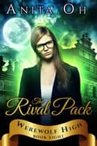 The Rival Pack - Werewolf High, #8 ebook by Anita Oh