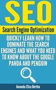 SEO: (Search Engine Optimization) - Quickly Learn How to Dominate the Search Engines and What You Need to Know About the Google Panda and Penguin - (Social media marketing, Search engines, Social Media How-to, How-to SEO)