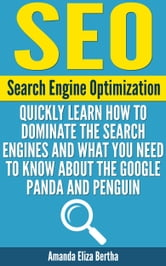 SEO: (Search Engine Optimization) - Quickly Learn How to Dominate the Search Engines and What You Need to Know About the Google Panda and Penguin - (Social media marketing, Search engines, Social Media How-to, How-to SEO) ebook by Amanda Eliza Bertha