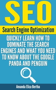 SEO: (Search Engine Optimization) - Quickly Learn How to Dominate the Search Engines and What You Need to Know About the Google Panda and Penguin - (Social media marketing, Search engines, Social Media How-to, How-to SEO) ebook by Kobo.Web.Store.Products.Fields.ContributorFieldViewModel