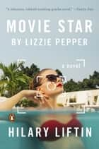 Movie Star by Lizzie Pepper - A Novel ebook by Hilary Liftin