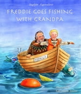 Freddie Goes Fishing With Grandpa (A Beautifully Illustrated Children's Picture Book) ebook by Dagbjört Ásgeirsdóttir