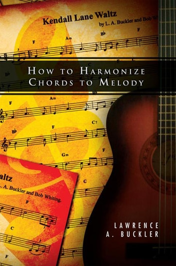 How to Harmonize Chords to Melody ebook by Lawrence A. Buckler