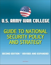 U.S. Army War College Guide to National Security Policy and Strategy: Second Edition, Revised and Expanded ebook by Progressive Management