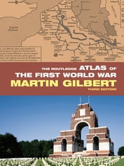 The Routledge Atlas of the First World War ebook by Martin Gilbert