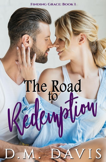 The Road to Redemption - Finding Grace, #1 ebook by D.M. Davis