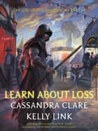 Learn About Loss - Ghosts of the Shadow Market, #4 ekitaplar by Cassandra Clare, Kelly Link