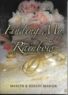 Finding My Rainbow ebook by Robert Marion, Marlyn Marion