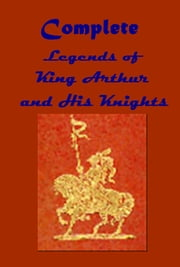 Legends of King Arthur and His Knights Complete Collection ebook by Thomas Malory,U. Waldo Cutler,Knowles and Malory