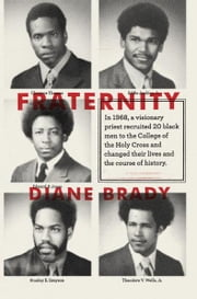 Fraternity - In 1968, a visionary priest recruited 20 black men to the College of the Holy Cross and changed their lives and the course of history. ebook by Diane Brady