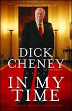 In My Time - A Personal and Political Memoir eBook by Dick Cheney, Liz Cheney