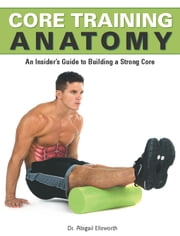 Core Training Anatomy ebook by Abigail Ellsworth