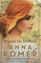 Beyond the Orchard ebook by Anna Romer