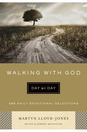 Walking with God Day by Day - 365 Daily Devotional Selections ebook by Martyn Lloyd-Jones,Robert Backhouse