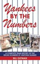 Yankees by the Numbers ebook by Bill Gutman