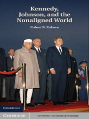 Kennedy, Johnson, and the Nonaligned World ebook by Professor Robert B. Rakove
