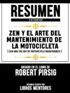 Zen Y El Arte Del Mantenimiento De La Motocicleta (Zen And The Art Of Motorcycle Maintenance) - Resumen Extendido Basado En El Libro De Robert Pirsig ebook by Libros Mentores