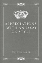 Appreciations, with an Essay on Style ebook by Walter Pater
