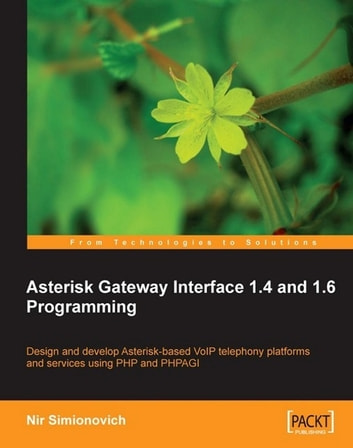 Asterisk Gateway Interface 1.4 and 1.6 Programming ebook by Nir Simionovich