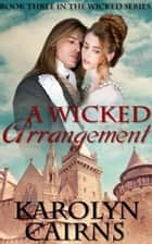 A Wicked Arrangement ebook by Karolyn Cairns