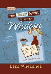 The Busy Mom's Guide to Wisdom GIFT ebook by Lisa Whelchel