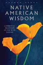 Native American Wisdom: A Spiritual Tradition at One with Nature eBook by Alan Jacobs Editor