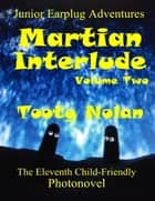 Junior Earplug Adventures: Martian Interlude Volume Two ebook by Tooty Nolan