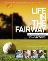 Life in the Fairway - What Golf Teaches Us About Integrity ebook by Chad Bonham
