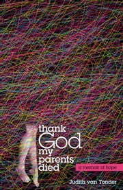 Thank God My Parents Died ebook by Judith van Tonder