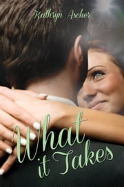 What It Takes ebook by Kathryn Ascher